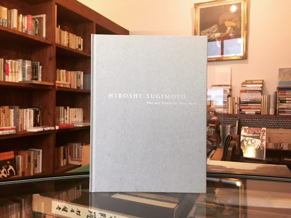 杉本博司 HIROSHI SUGIMOTO Past and Present in Three Parts |現代美術・図録