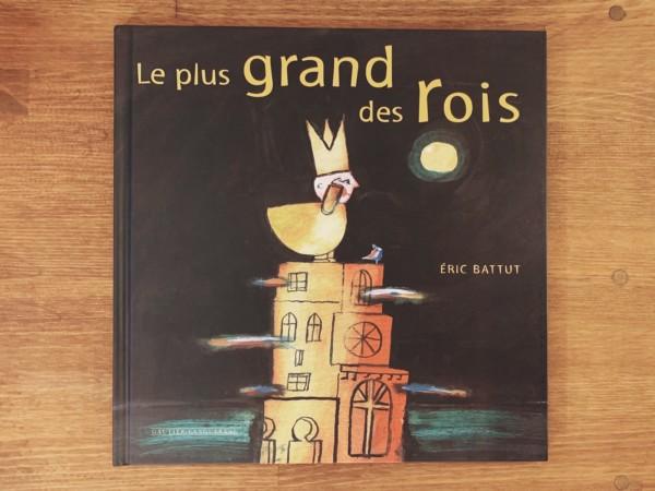 エリック・バトゥーの絵本 | ERIC BATTUT: Le plus grand de rois | フランスの絵本