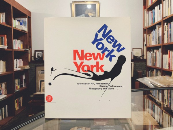 New York, New York: Fifty Years of Art, Architecture, Cinema, Performance, Photography, and Video | 現代美術・図録