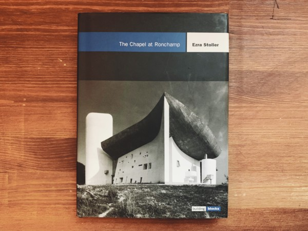 ル・コルビュジエ ロンシャン礼拝堂:ビルディング・ブロックスシリーズ The Chapel at Ronchamp: Building Blocks Series | 建築書・写真集