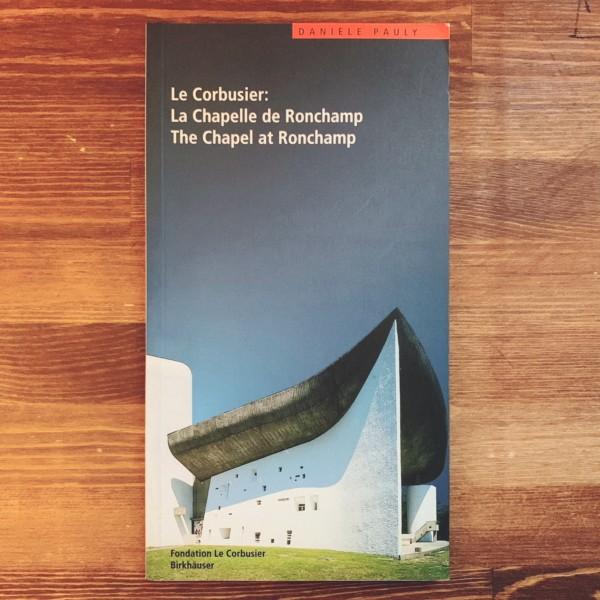 ル・コルビュジエ:ロンシャン礼拝堂 / Le Corbusier: La Chapelle de Ronchamp (Le Corbusier Guides) | 建築書