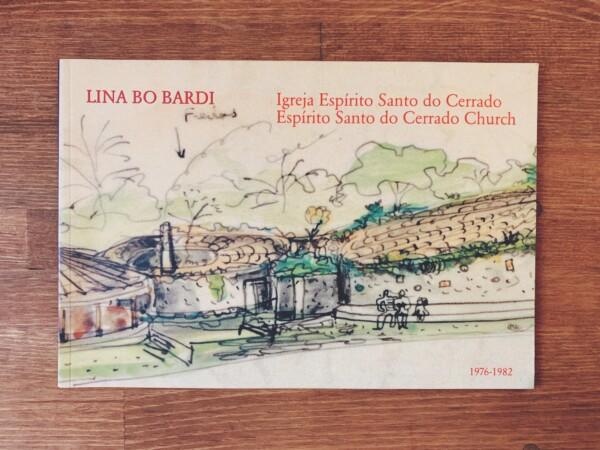 リナ・ボ・バルディ LINA BO BARDI Igreja Espirito Santo do Cerrado / Espirito Santo do Cerrado Church: Uberlandia, Brasil, 1976-1982 | 建築書