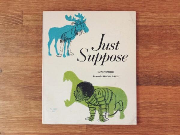 アメリカのヴィンテージ絵本 Just Suppose | 絵:ブリントン・タークル BRINTON TURKLE / 文:May Garelick | 1969年初版・SCHOLASTIC BOOK SERVICE | 絵本・イラストレーション